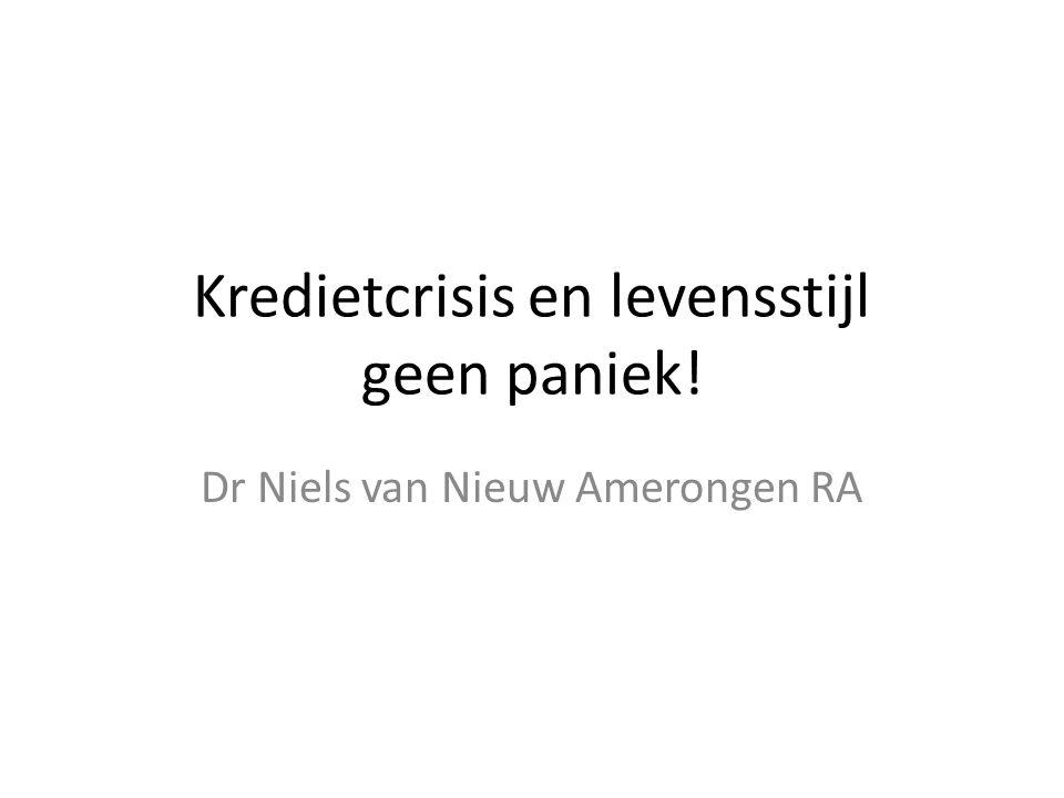 Kredietcrisis en levensstijl geen paniek! Dr Niels van Nieuw Amerongen RA