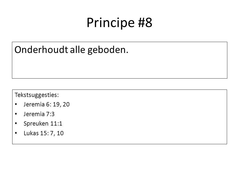 Principe #8 Onderhoudt alle geboden. Tekstsuggesties: Jeremia 6: 19, 20 Jeremia 7:3 Spreuken 11:1 Lukas 15: 7, 10