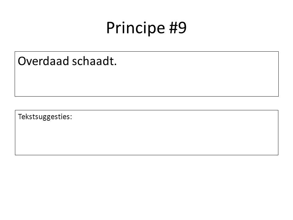 Principe #9 Overdaad schaadt. Tekstsuggesties: