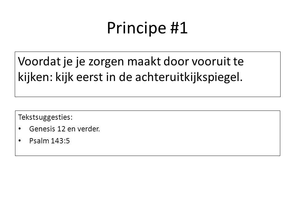 Principe #1 Voordat je je zorgen maakt door vooruit te kijken: kijk eerst in de achteruitkijkspiegel. Tekstsuggesties: Genesis 12 en verder. Psalm 143