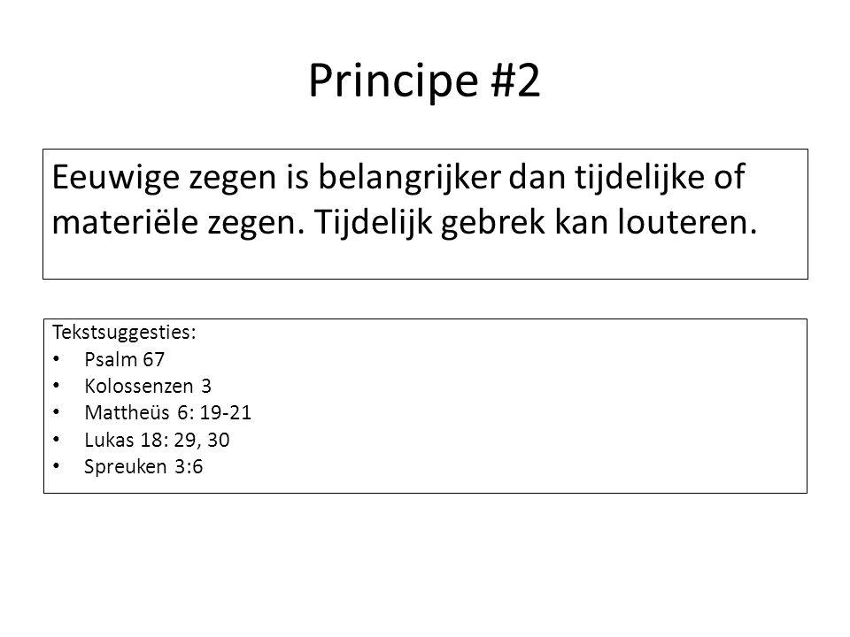 Principe #2 Eeuwige zegen is belangrijker dan tijdelijke of materiële zegen. Tijdelijk gebrek kan louteren. Tekstsuggesties: Psalm 67 Kolossenzen 3 Ma