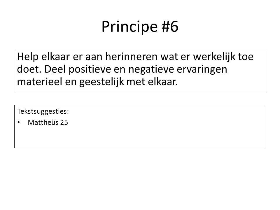 Principe #6 Help elkaar er aan herinneren wat er werkelijk toe doet. Deel positieve en negatieve ervaringen materieel en geestelijk met elkaar. Teksts