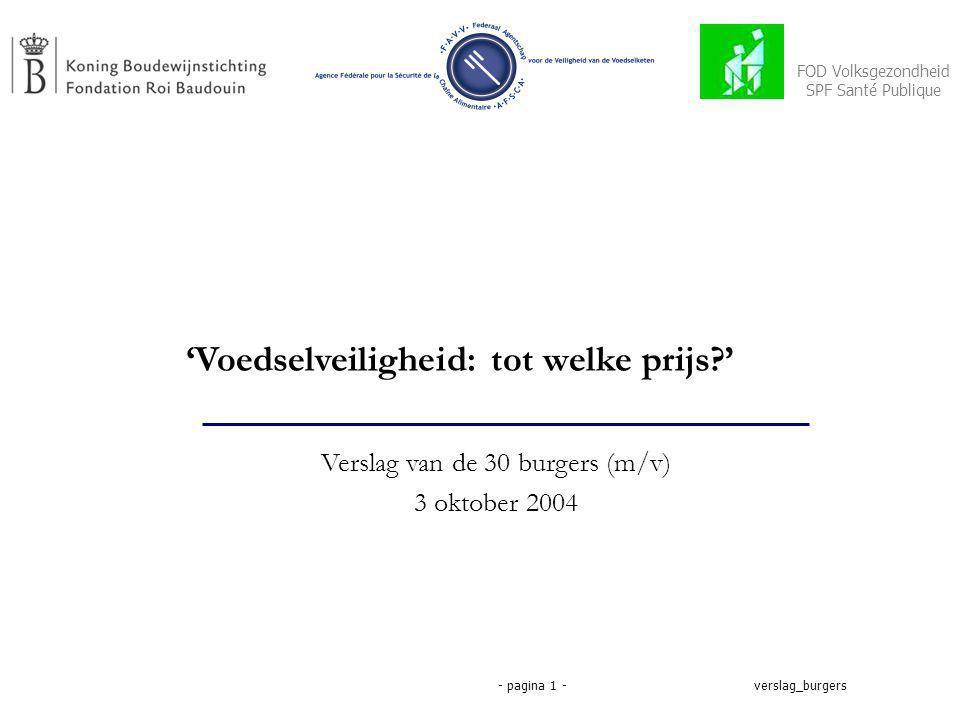 verslag_burgers- pagina 1 - 'Voedselveiligheid: tot welke prijs ' Verslag van de 30 burgers (m/v) 3 oktober 2004 FOD Volksgezondheid SPF Santé Publique