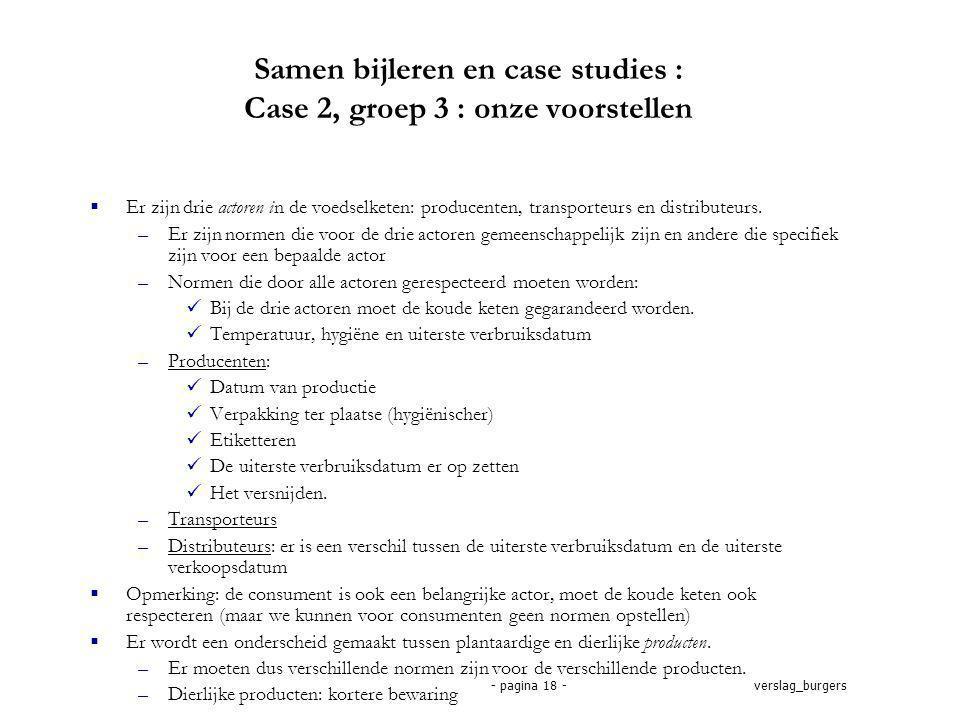verslag_burgers- pagina 18 - Samen bijleren en case studies : Case 2, groep 3 : onze voorstellen  Er zijn drie actoren in de voedselketen: producenten, transporteurs en distributeurs.