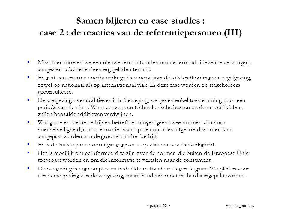 verslag_burgers- pagina 22 - Samen bijleren en case studies : case 2 : de reacties van de referentiepersonen (III)  Misschien moeten we een nieuwe term uitvinden om de term additieven te vervangen, aangezien 'additieven' een erg geladen term is.