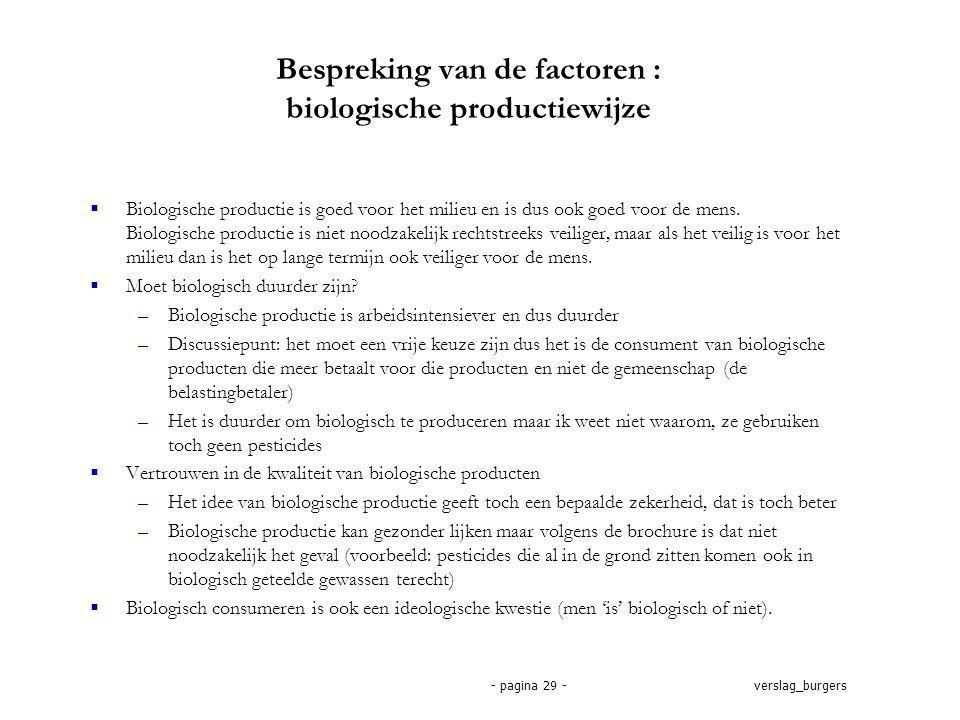 verslag_burgers- pagina 29 - Bespreking van de factoren : biologische productiewijze  Biologische productie is goed voor het milieu en is dus ook goed voor de mens.