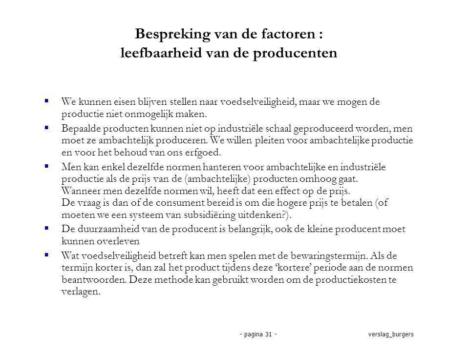 verslag_burgers- pagina 31 - Bespreking van de factoren : leefbaarheid van de producenten  We kunnen eisen blijven stellen naar voedselveiligheid, maar we mogen de productie niet onmogelijk maken.