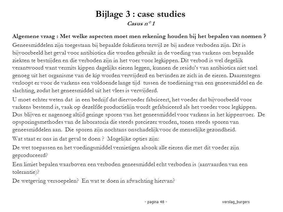 verslag_burgers- pagina 48 - Bijlage 3 : case studies Casus n° 1 Algemene vraag : Met welke aspecten moet men rekening houden bij het bepalen van normen .