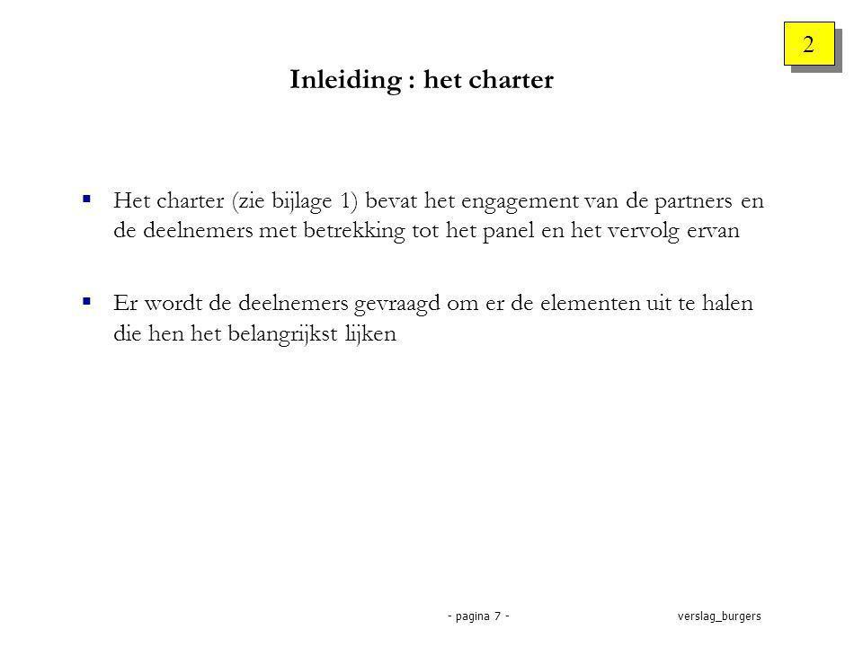 verslag_burgers- pagina 7 - Inleiding : het charter  Het charter (zie bijlage 1) bevat het engagement van de partners en de deelnemers met betrekking tot het panel en het vervolg ervan  Er wordt de deelnemers gevraagd om er de elementen uit te halen die hen het belangrijkst lijken 2 2