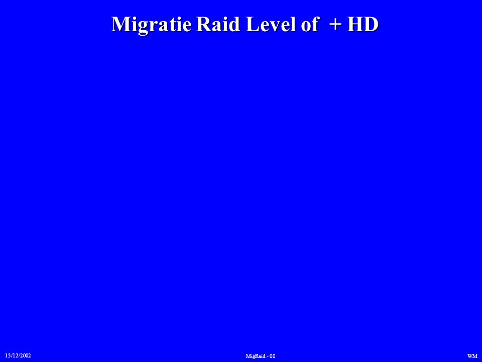Migratie Raid Level of + HD 13/12/2002 WMMigRaid - 01  3 Mogelijke Procedures : Dell Utility AFACLI & PARTED.
