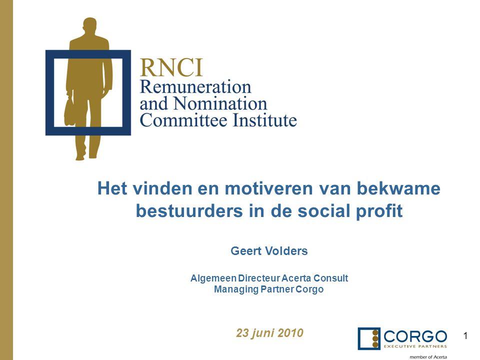 1 Het vinden en motiveren van bekwame bestuurders in de social profit Geert Volders Algemeen Directeur Acerta Consult Managing Partner Corgo 23 juni 2