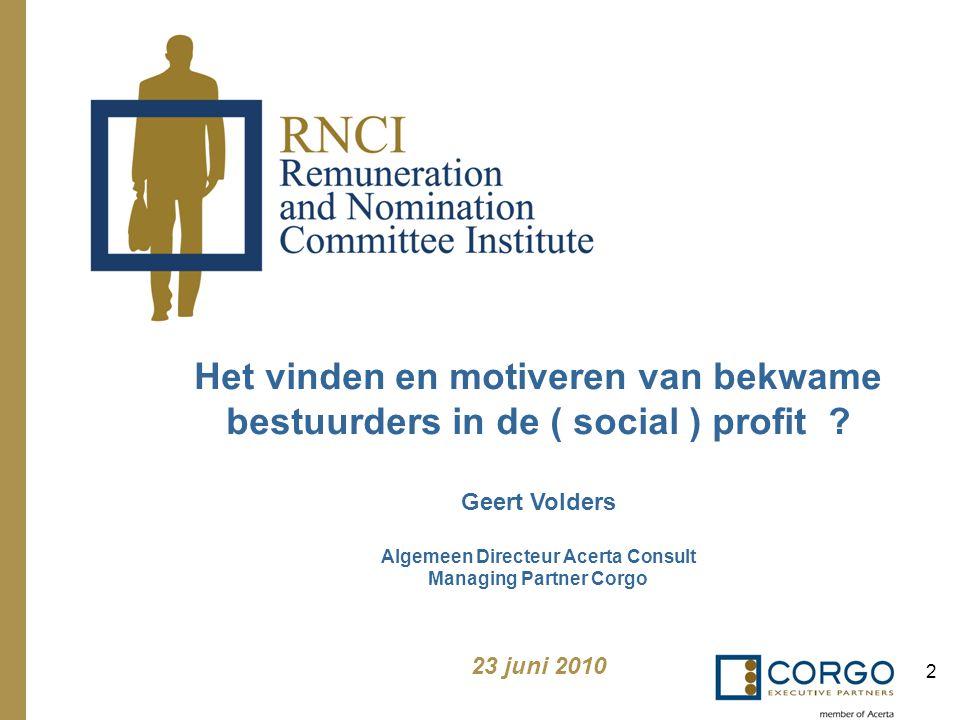 2 Het vinden en motiveren van bekwame bestuurders in de ( social ) profit ? Geert Volders Algemeen Directeur Acerta Consult Managing Partner Corgo 23
