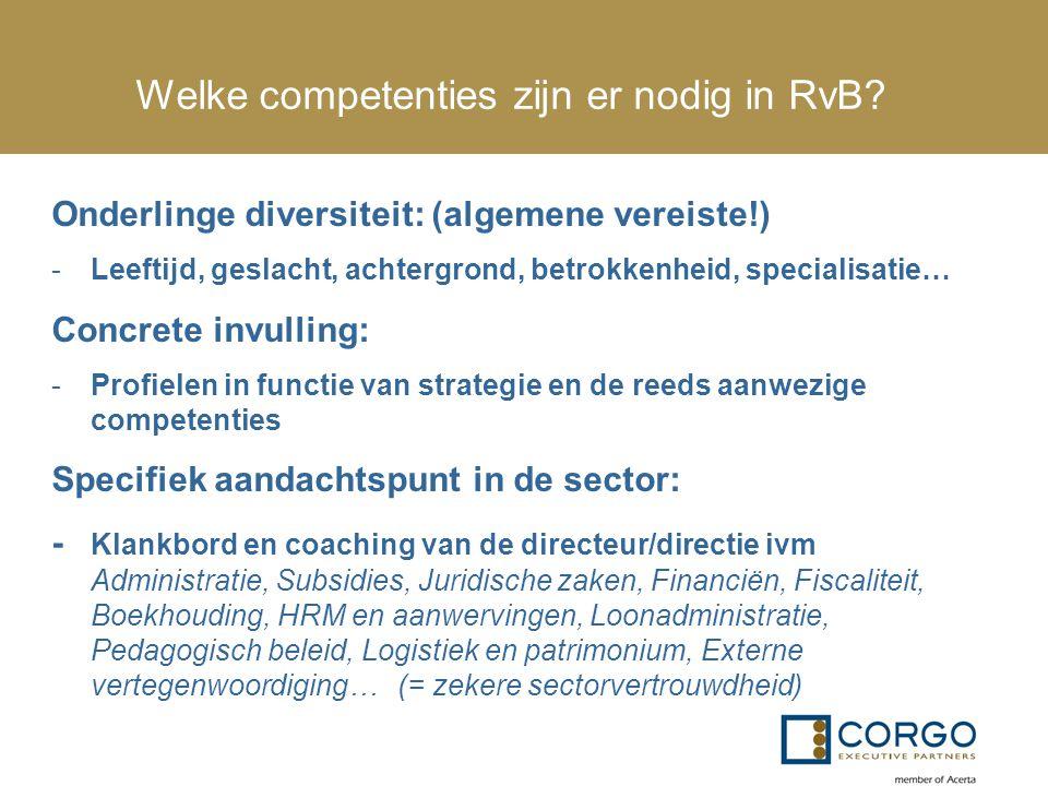 Welke competenties zijn er nodig in RvB? Onderlinge diversiteit: (algemene vereiste!) -Leeftijd, geslacht, achtergrond, betrokkenheid, specialisatie…