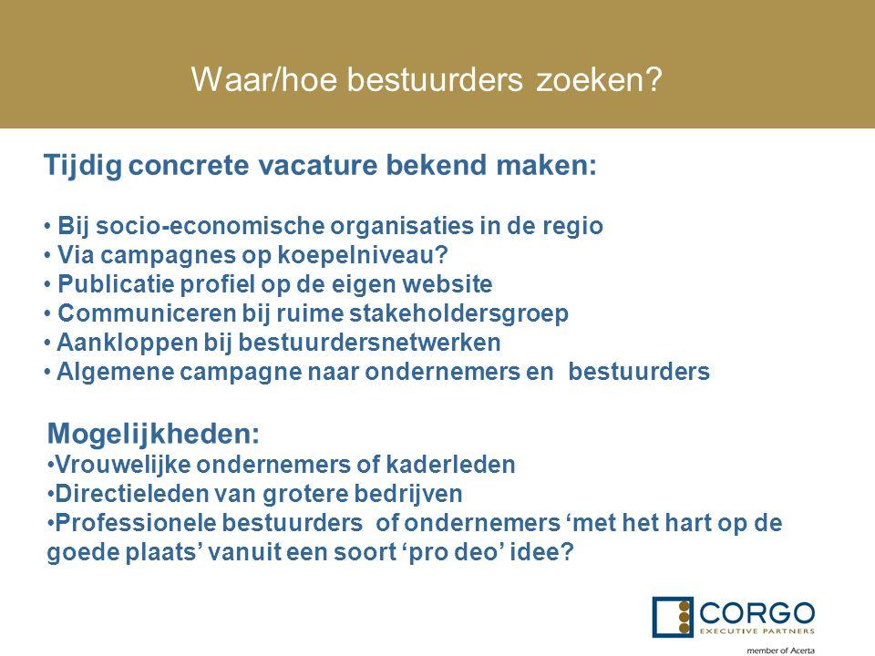 Waar/hoe bestuurders zoeken? Tijdig concrete vacature bekend maken: Bij socio-economische organisaties in de regio Via campagnes op koepelniveau? Publ