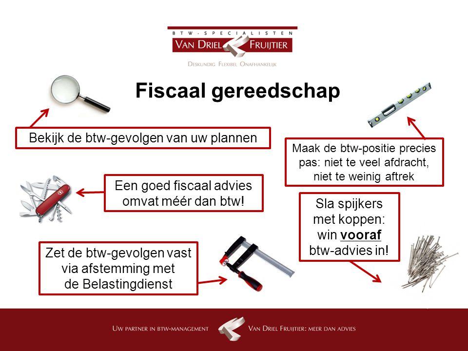 Fiscaal gereedschap Bekijk de btw-gevolgen van uw plannen Maak de btw-positie precies pas: niet te veel afdracht, niet te weinig aftrek Zet de btw-gev