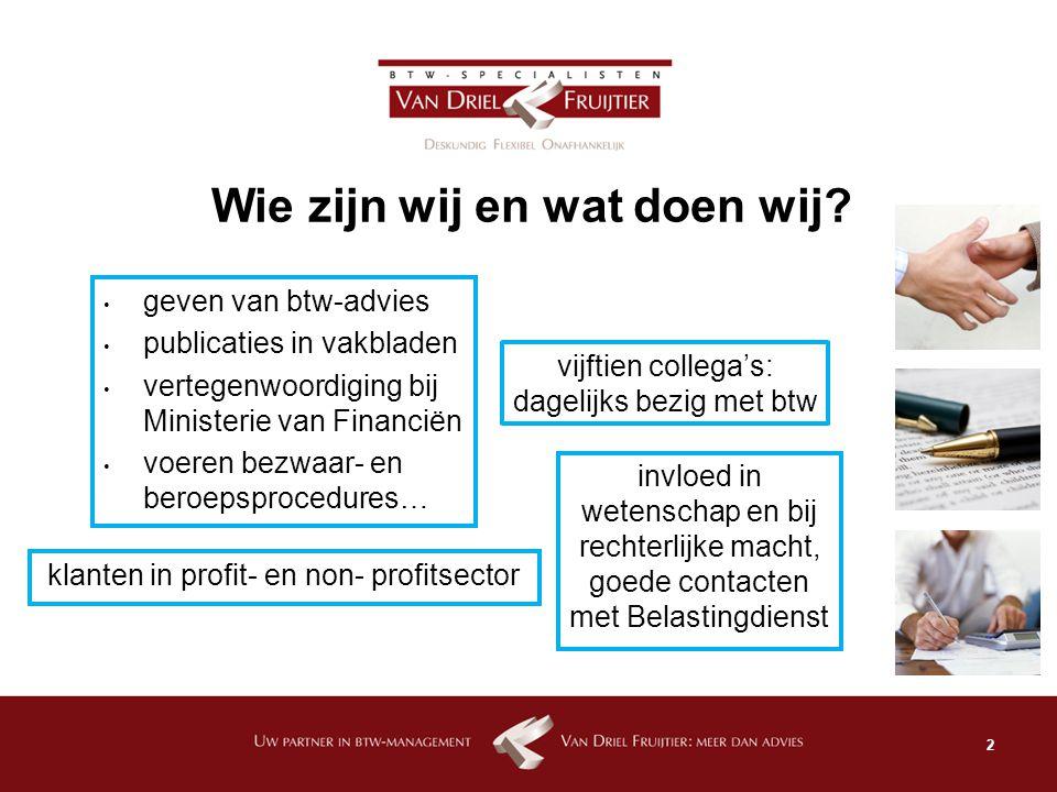 2 Wie zijn wij en wat doen wij? vijftien collega's: dagelijks bezig met btw klanten in profit- en non- profitsector geven van btw-advies publicaties i