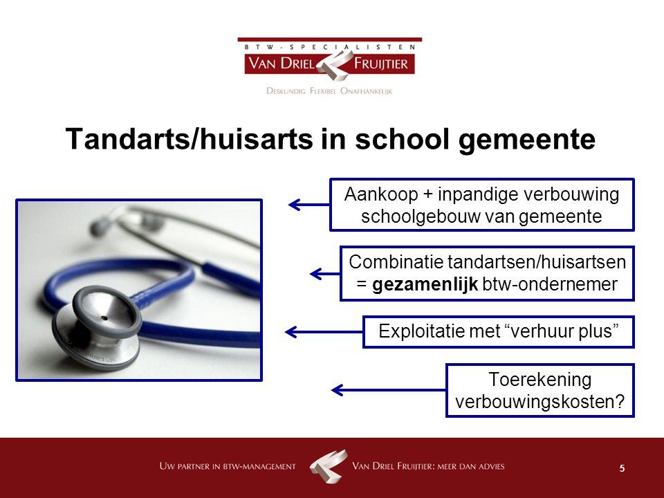 5 Tandarts/huisarts in school gemeente Aankoop + inpandige verbouwing schoolgebouw van gemeente Combinatie tandartsen/huisartsen = gezamenlijk btw-ond