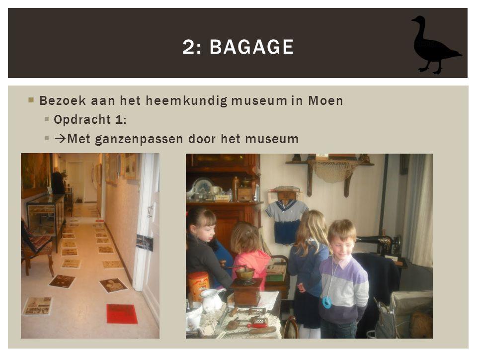  Bezoek aan het heemkundig museum in Moen  Opdracht 1:  Met ganzenpassen door het museum 2: BAGAGE