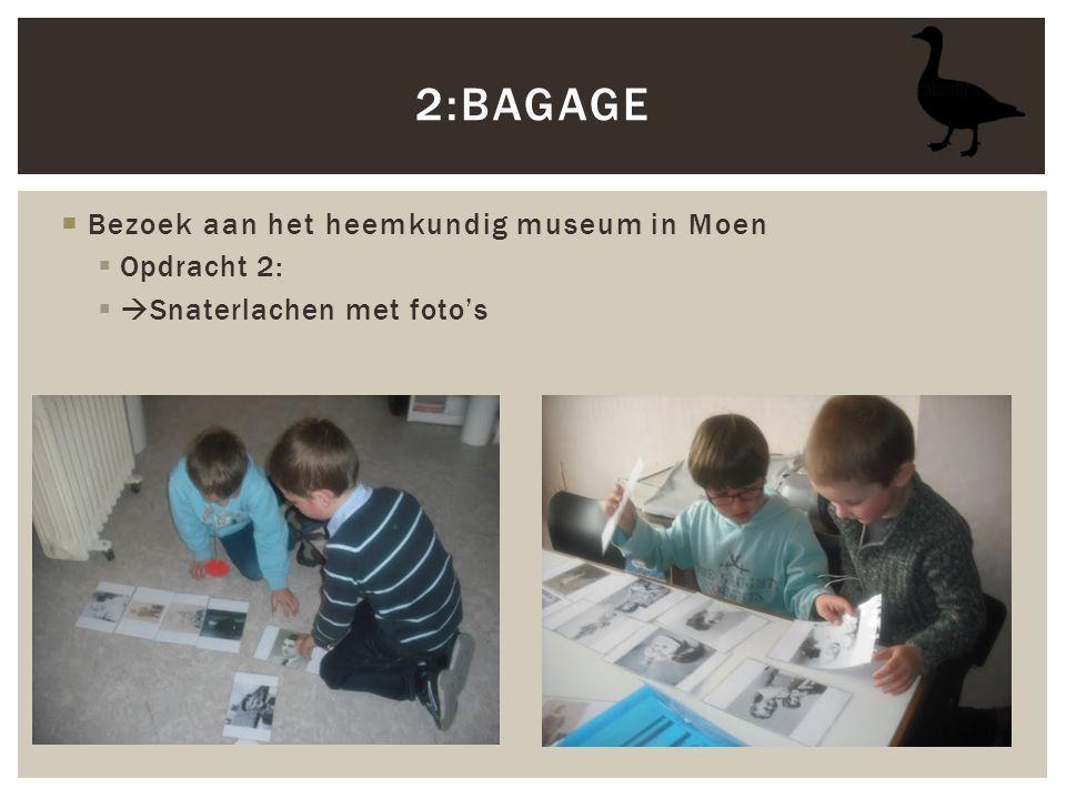  Bezoek aan het heemkundig museum in Moen  Opdracht 2:  Snaterlachen met foto's