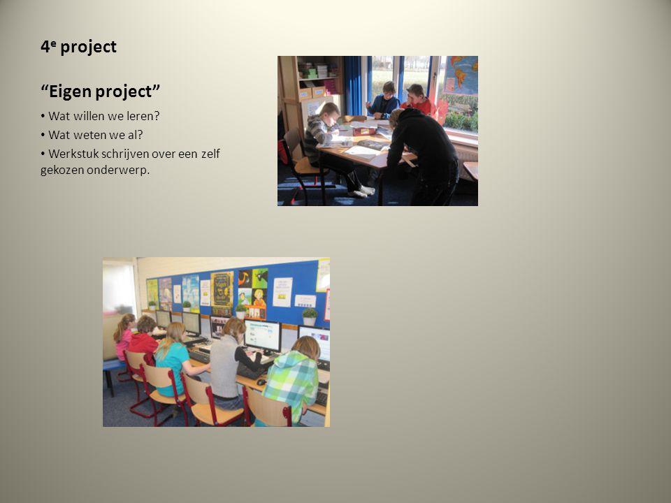 """4 e project """"Eigen project"""" Wat willen we leren? Wat weten we al? Werkstuk schrijven over een zelf gekozen onderwerp."""