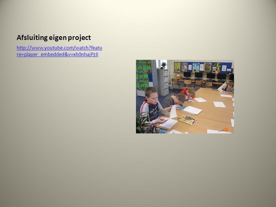 Afsluiting eigen project http://www.youtube.com/watch?featu re=player_embedded&v=xh0nhajPzlI