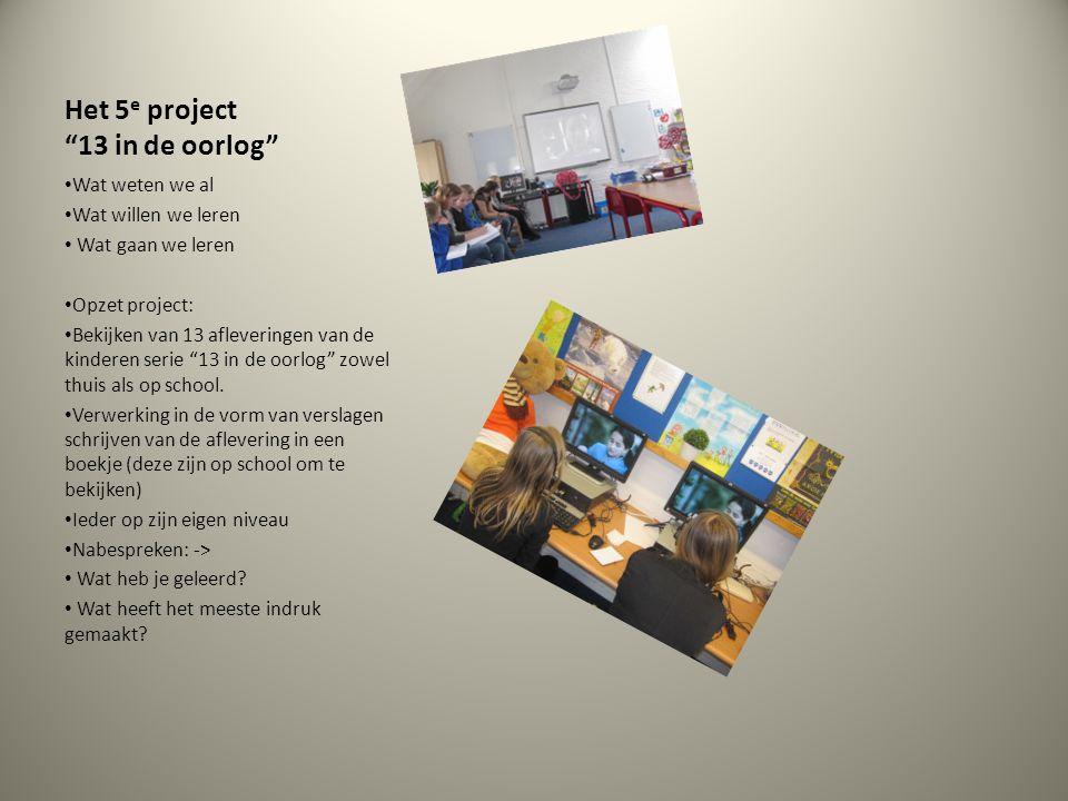 """Het 5 e project """"13 in de oorlog"""" Wat weten we al Wat willen we leren Wat gaan we leren Opzet project: Bekijken van 13 afleveringen van de kinderen se"""