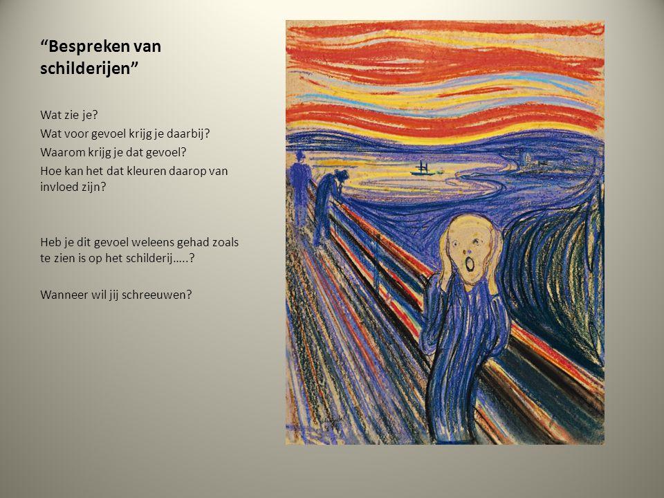 """""""Bespreken van schilderijen"""" Wat zie je? Wat voor gevoel krijg je daarbij? Waarom krijg je dat gevoel? Hoe kan het dat kleuren daarop van invloed zijn"""