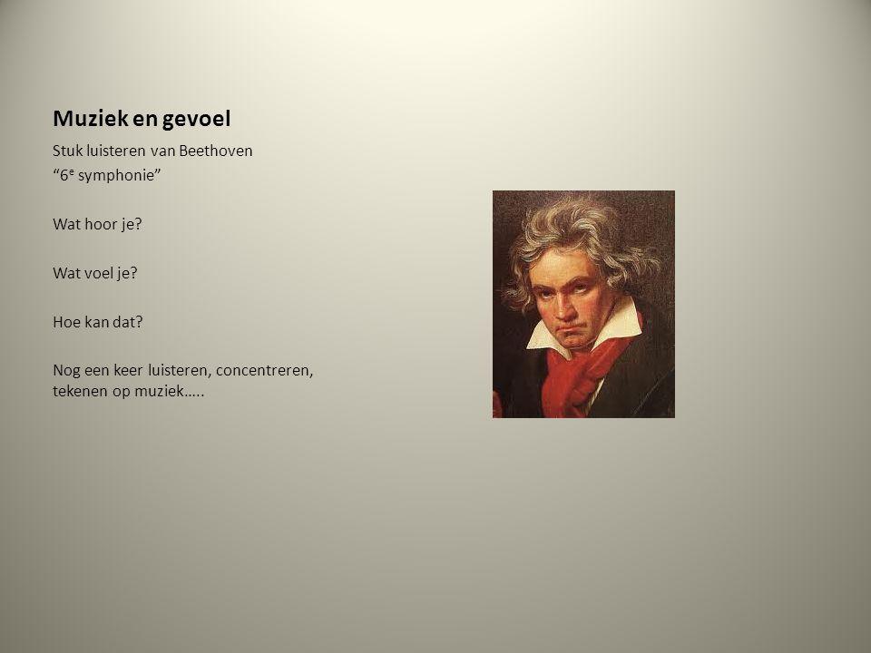 """Muziek en gevoel Stuk luisteren van Beethoven """"6 e symphonie"""" Wat hoor je? Wat voel je? Hoe kan dat? Nog een keer luisteren, concentreren, tekenen op"""