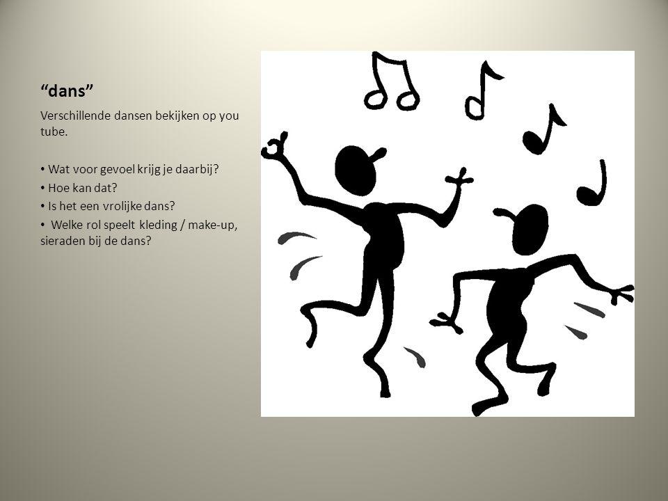 """""""dans"""" Verschillende dansen bekijken op you tube. Wat voor gevoel krijg je daarbij? Hoe kan dat? Is het een vrolijke dans? Welke rol speelt kleding /"""
