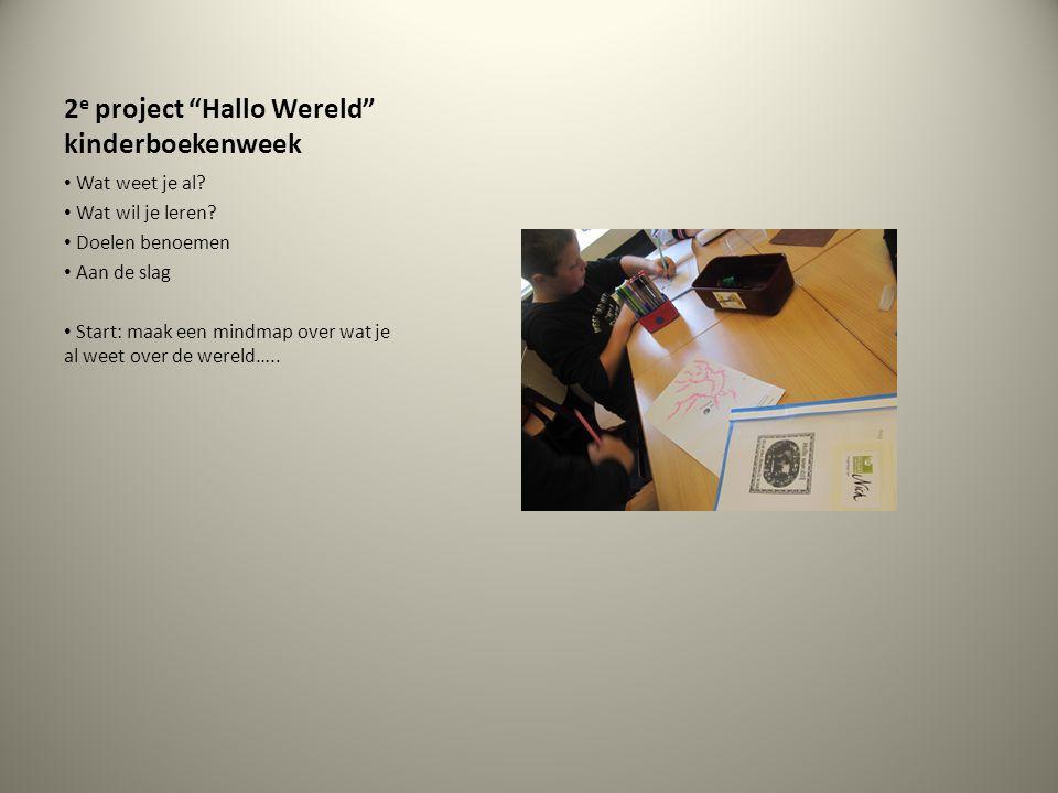 """2 e project """"Hallo Wereld"""" kinderboekenweek Wat weet je al? Wat wil je leren? Doelen benoemen Aan de slag Start: maak een mindmap over wat je al weet"""