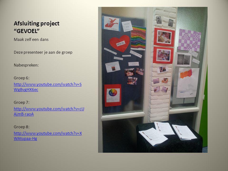 """Afsluiting project """"GEVOEL"""" Maak zelf een dans Deze presenteer je aan de groep Nabespreken: Groep 6: http://www.youtube.com/watch?v=S WgBvgHX6ec Groep"""