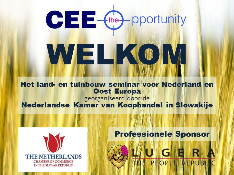 WELKOM Het land- en tuinbouw seminar voor Nederland en Oost Europa georganiseerd door de Nederlandse Kamer van Koophandel in Slowakije Professionele S