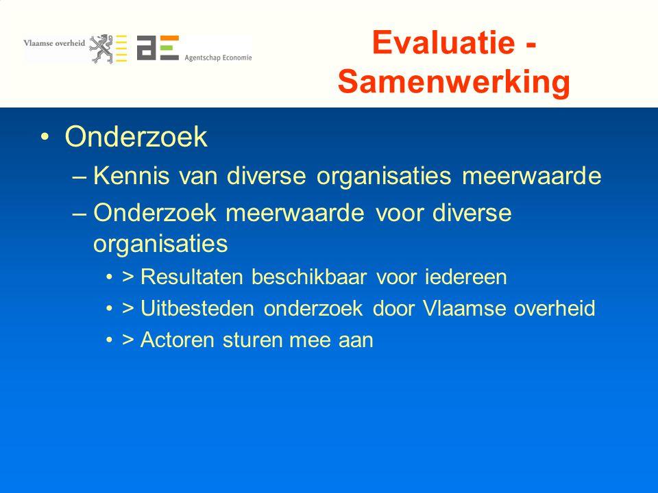 Evaluatie - Samenwerking Onderzoek –Kennis van diverse organisaties meerwaarde –Onderzoek meerwaarde voor diverse organisaties > Resultaten beschikbaar voor iedereen > Uitbesteden onderzoek door Vlaamse overheid > Actoren sturen mee aan