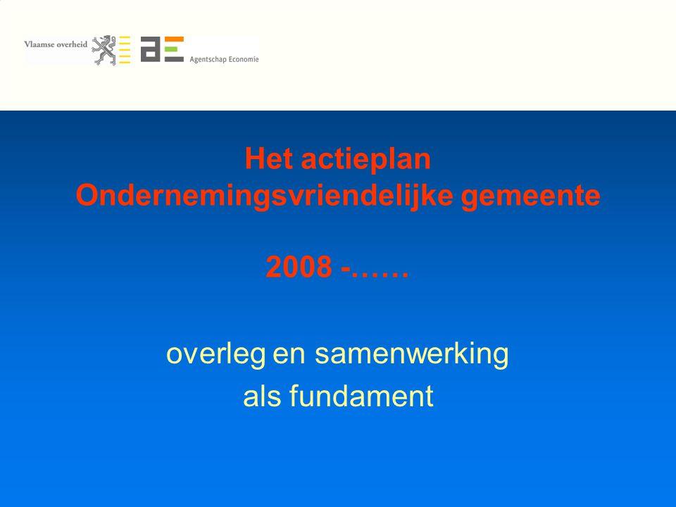 Het actieplan Ondernemingsvriendelijke gemeente 2008 -…… overleg en samenwerking als fundament