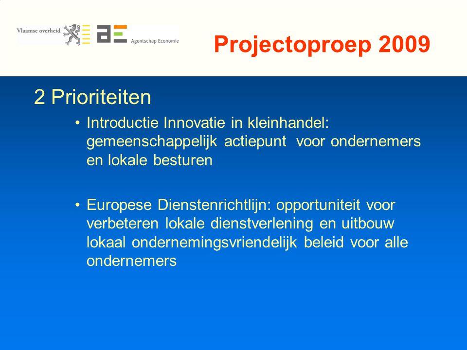 Projectoproep 2009 2 Prioriteiten Introductie Innovatie in kleinhandel: gemeenschappelijk actiepunt voor ondernemers en lokale besturen Europese Dienstenrichtlijn: opportuniteit voor verbeteren lokale dienstverlening en uitbouw lokaal ondernemingsvriendelijk beleid voor alle ondernemers