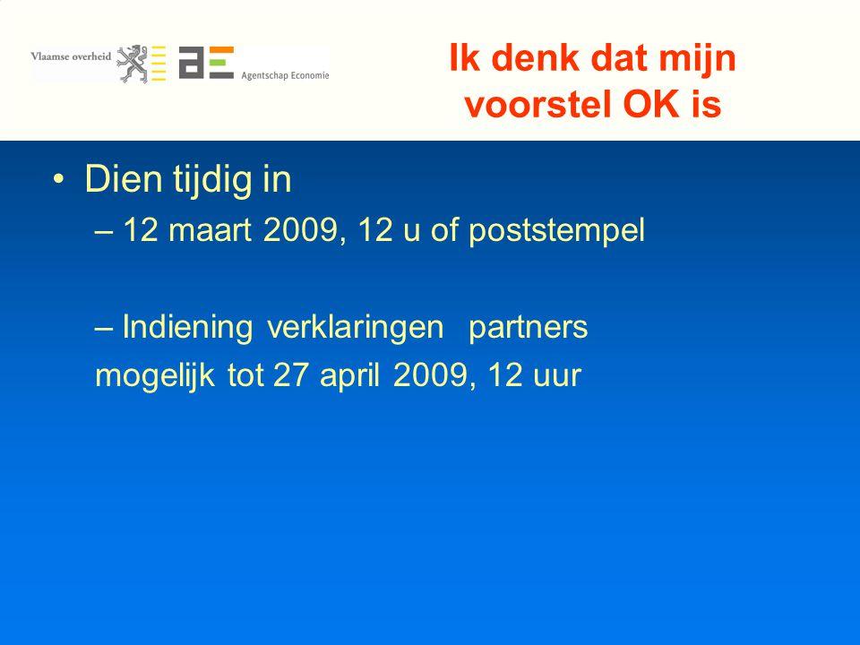 Ik denk dat mijn voorstel OK is Dien tijdig in –12 maart 2009, 12 u of poststempel –Indiening verklaringen partners mogelijk tot 27 april 2009, 12 uur