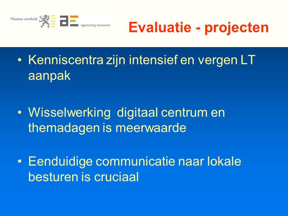Evaluatie - projecten Kenniscentra zijn intensief en vergen LT aanpak Wisselwerking digitaal centrum en themadagen is meerwaarde Eenduidige communicatie naar lokale besturen is cruciaal