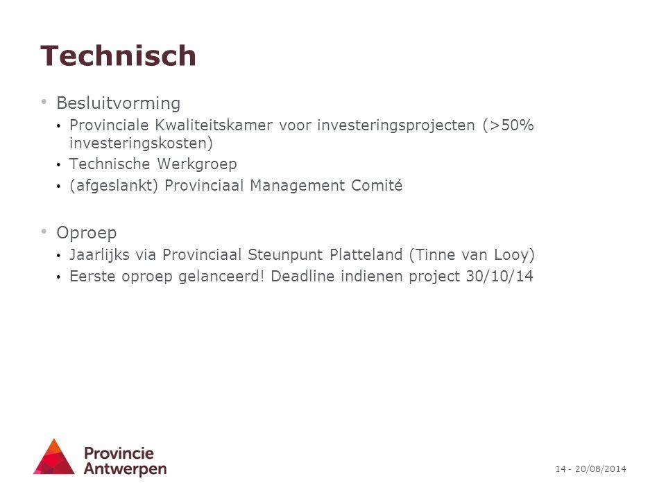 14 - 20/08/2014 Technisch Besluitvorming Provinciale Kwaliteitskamer voor investeringsprojecten (>50% investeringskosten) Technische Werkgroep (afgesl
