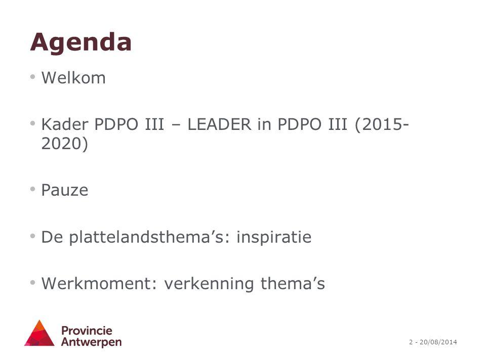 2 - 20/08/2014 Agenda Welkom Kader PDPO III – LEADER in PDPO III (2015- 2020) Pauze De plattelandsthema's: inspiratie Werkmoment: verkenning thema's