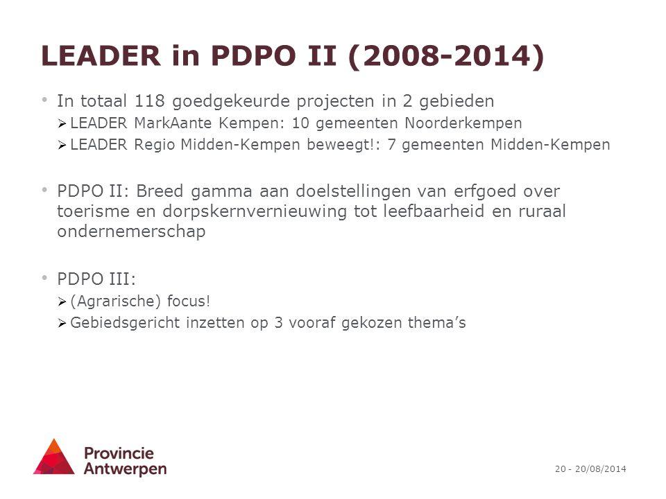20 - 20/08/2014 LEADER in PDPO II (2008-2014) In totaal 118 goedgekeurde projecten in 2 gebieden  LEADER MarkAante Kempen: 10 gemeenten Noorderkempen