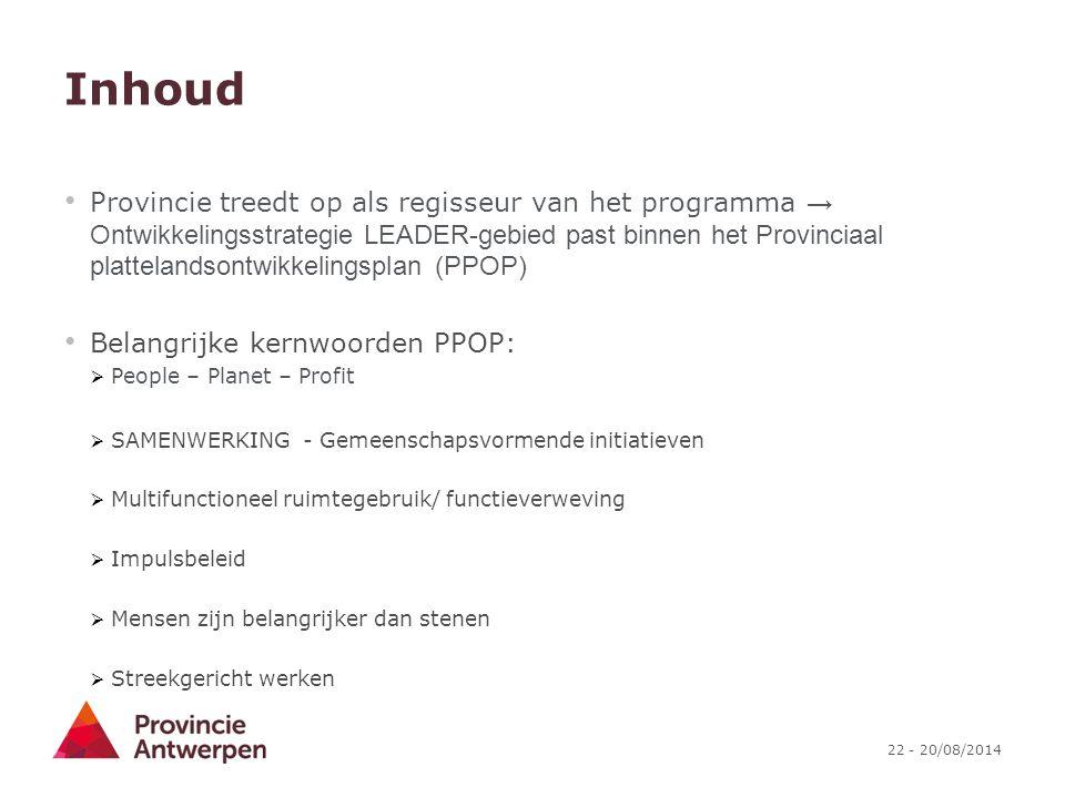 22 - 20/08/2014 Inhoud Provincie treedt op als regisseur van het programma → Ontwikkelingsstrategie LEADER-gebied past binnen het Provinciaal plattela