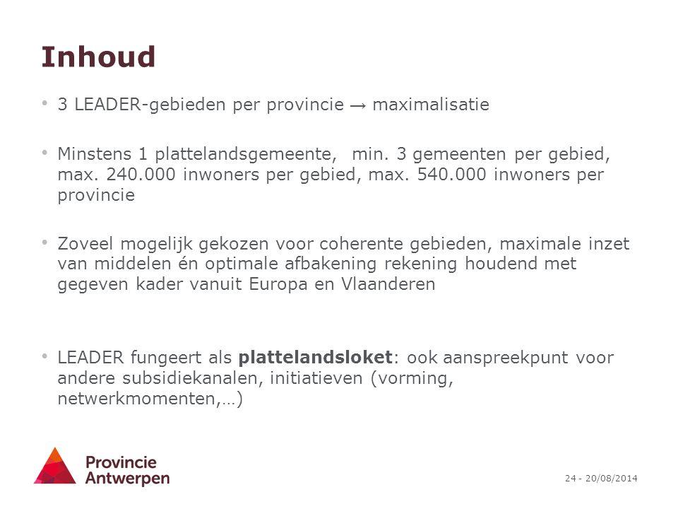 24 - 20/08/2014 Inhoud 3 LEADER-gebieden per provincie → maximalisatie Minstens 1 plattelandsgemeente, min. 3 gemeenten per gebied, max. 240.000 inwon