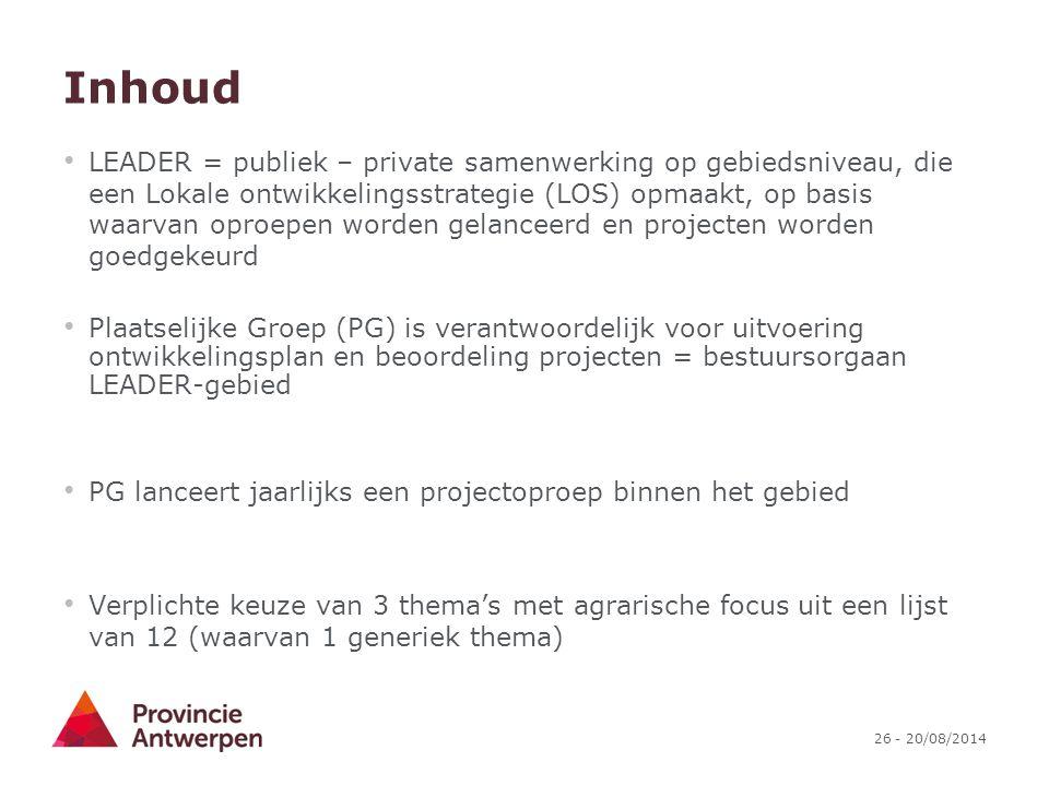 26 - 20/08/2014 Inhoud LEADER = publiek – private samenwerking op gebiedsniveau, die een Lokale ontwikkelingsstrategie (LOS) opmaakt, op basis waarvan