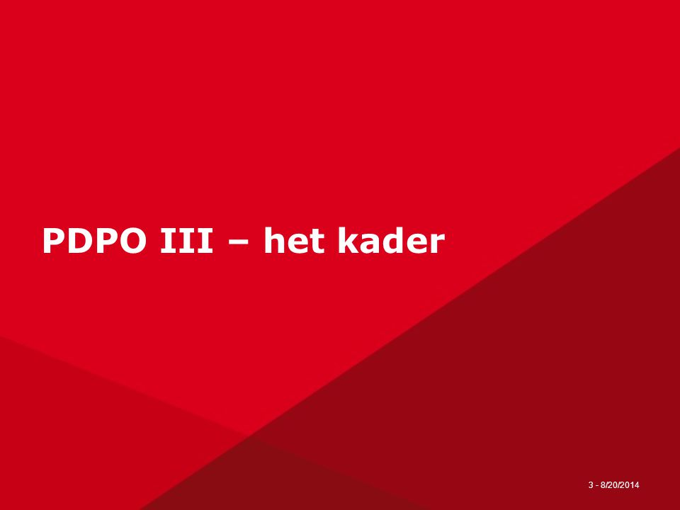 3 - 8/20/2014 PDPO III – het kader