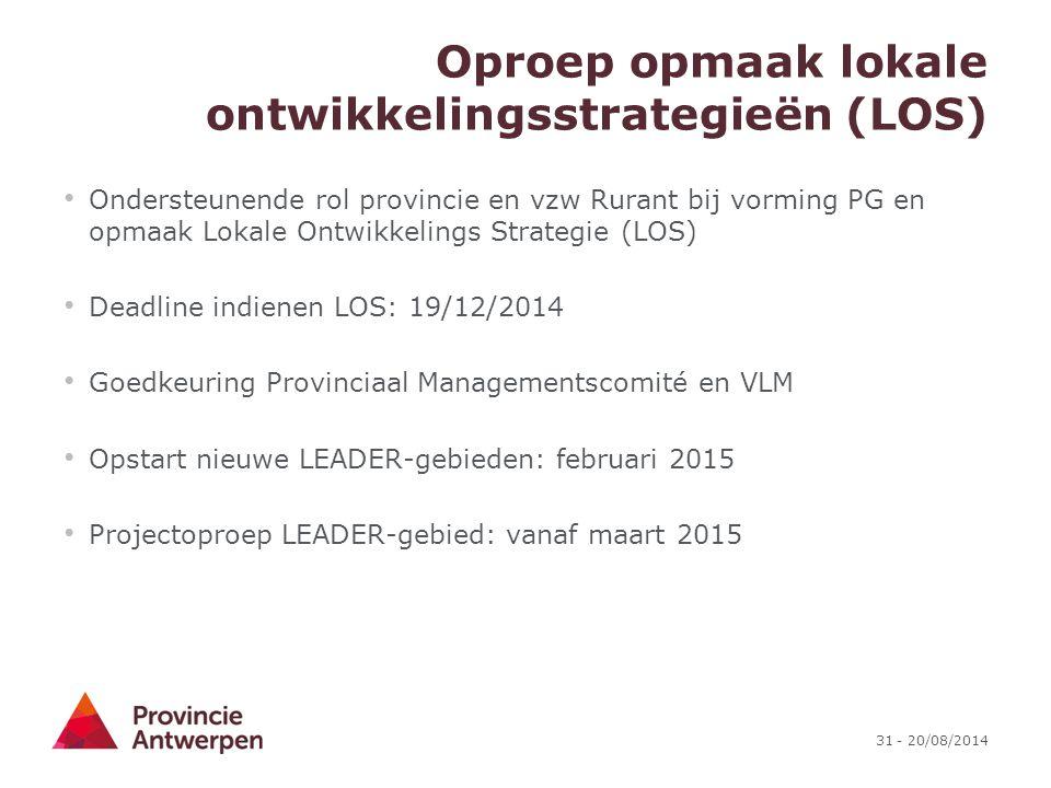 31 - 20/08/2014 Oproep opmaak lokale ontwikkelingsstrategieën (LOS) Ondersteunende rol provincie en vzw Rurant bij vorming PG en opmaak Lokale Ontwikk