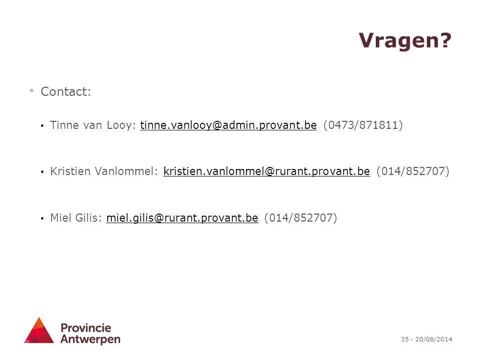 35 - 20/08/2014 Vragen? Contact: Tinne van Looy: tinne.vanlooy@admin.provant.be (0473/871811)tinne.vanlooy@admin.provant.be Kristien Vanlommel: kristi