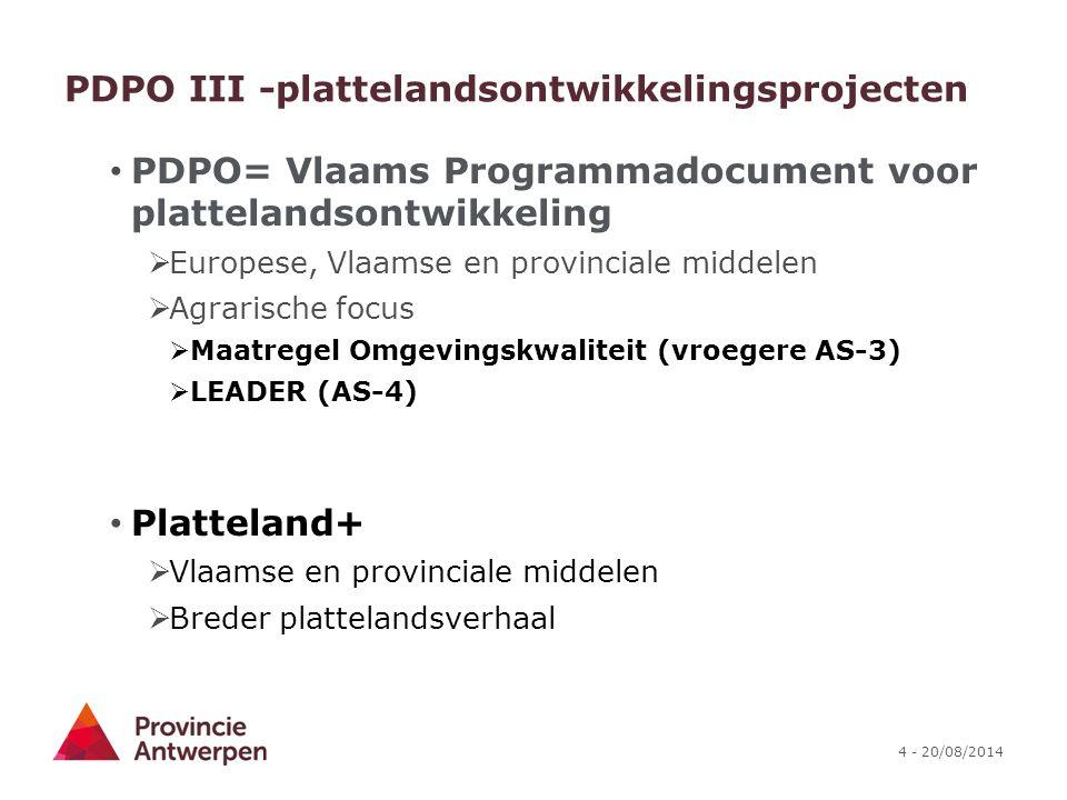 4 - 20/08/2014 PDPO III -plattelandsontwikkelingsprojecten PDPO= Vlaams Programmadocument voor plattelandsontwikkeling  Europese, Vlaamse en provinci