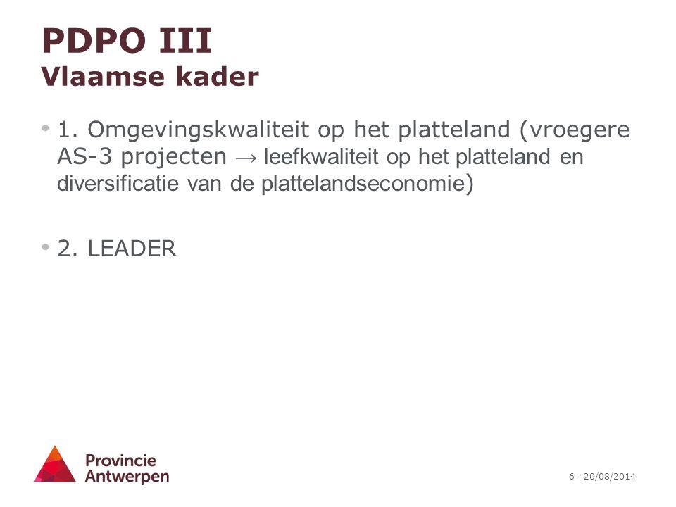 6 - 20/08/2014 PDPO III Vlaamse kader 1. Omgevingskwaliteit op het platteland (vroegere AS-3 projecten → leefkwaliteit op het platteland en diversific