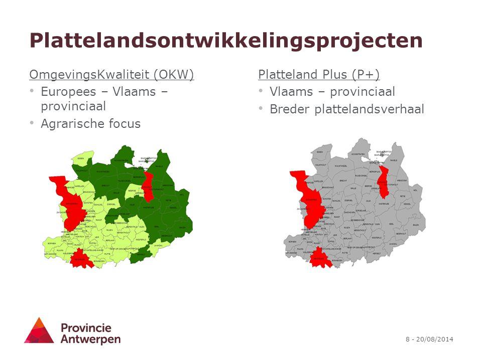 8 - 20/08/2014 Plattelandsontwikkelingsprojecten OmgevingsKwaliteit (OKW) Europees – Vlaams – provinciaal Agrarische focus Platteland Plus (P+) Vlaams
