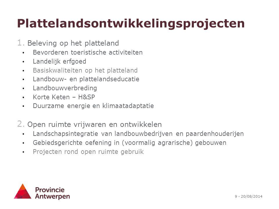 9 - 20/08/2014 Plattelandsontwikkelingsprojecten 1. Beleving op het platteland Bevorderen toeristische activiteiten Landelijk erfgoed Basiskwaliteiten